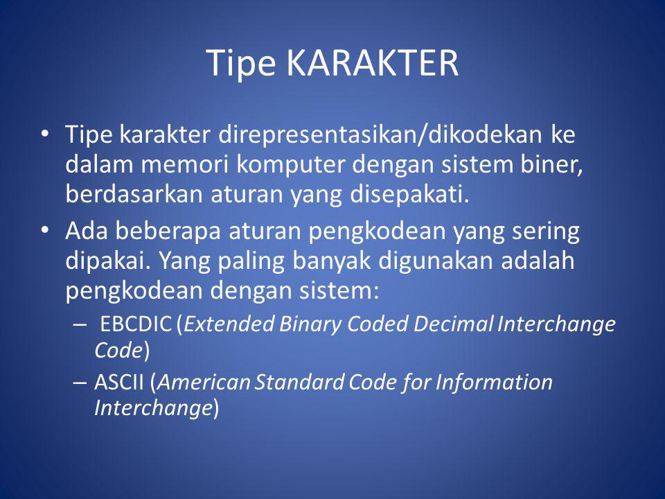 Tipe KARAKTER Tipe karakter direpresentasikan/dikodekan ke dalam memori komputer dengan sistem biner, berdasarkan aturan yang disepakati. Ada beberapa
