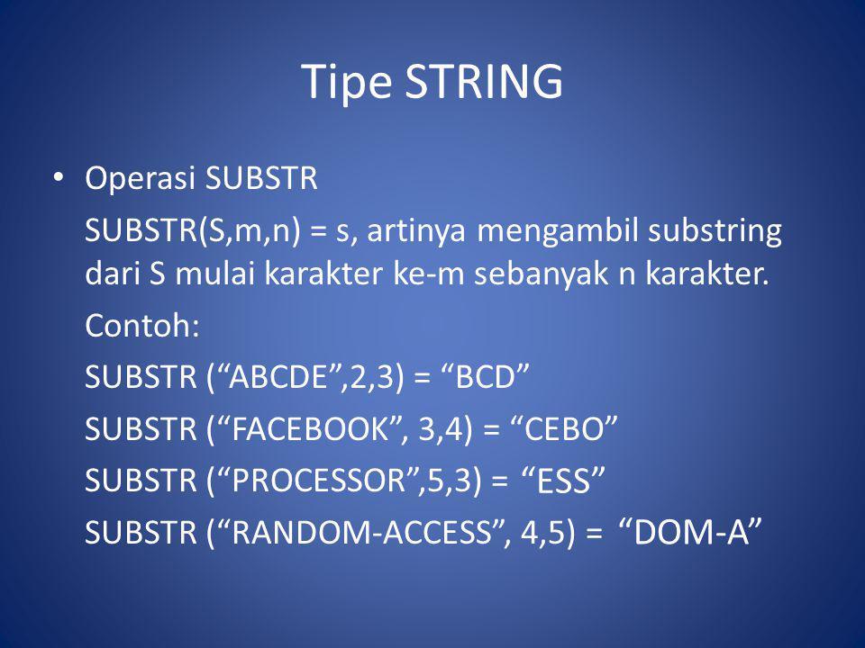 """Tipe STRING Operasi SUBSTR SUBSTR(S,m,n) = s, artinya mengambil substring dari S mulai karakter ke-m sebanyak n karakter. Contoh: SUBSTR (""""ABCDE"""",2,3)"""