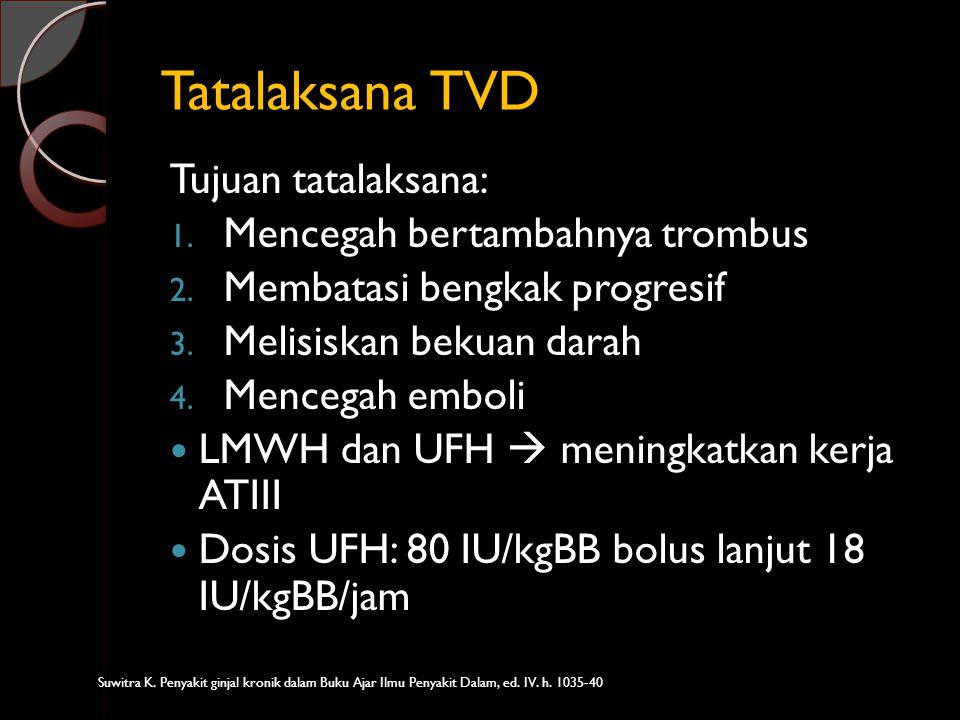 Tatalaksana TVD Tujuan tatalaksana: 1. Mencegah bertambahnya trombus 2. Membatasi bengkak progresif 3. Melisiskan bekuan darah 4. Mencegah emboli LMWH