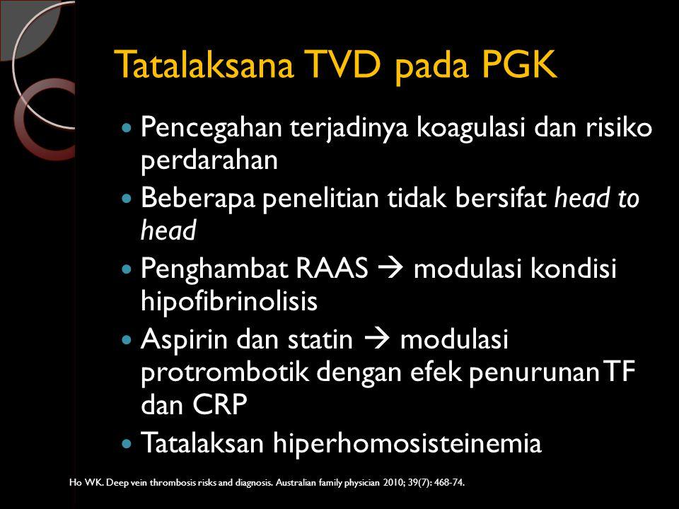 Tatalaksana TVD pada PGK Pencegahan terjadinya koagulasi dan risiko perdarahan Beberapa penelitian tidak bersifat head to head Penghambat RAAS  modul