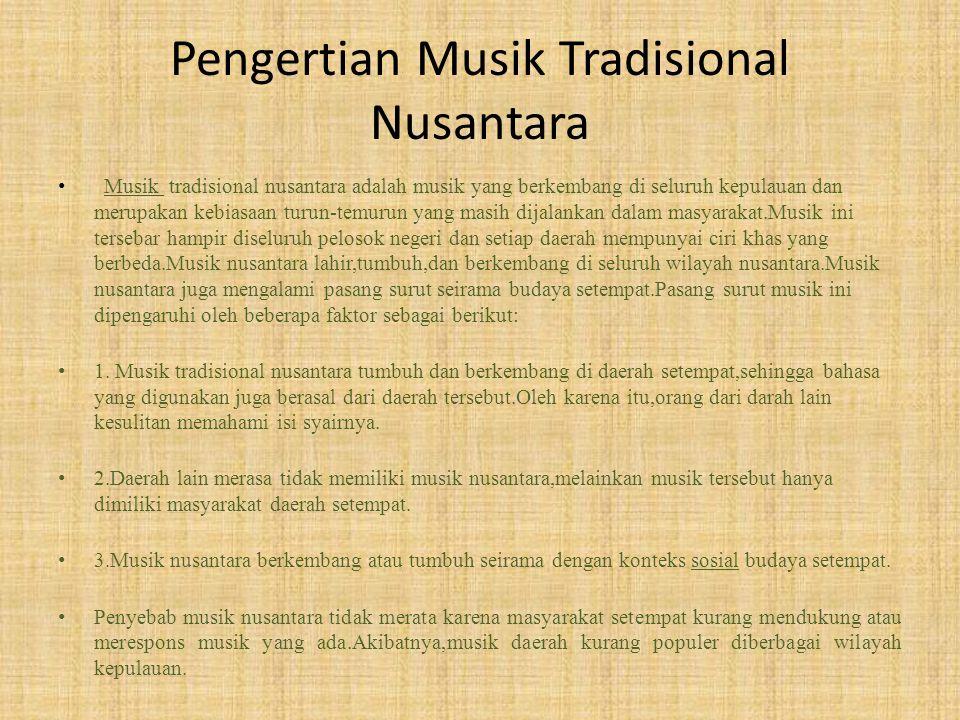Pengertian Musik Tradisional Nusantara Musik tradisional nusantara adalah musik yang berkembang di seluruh kepulauan dan merupakan kebiasaan turun-tem