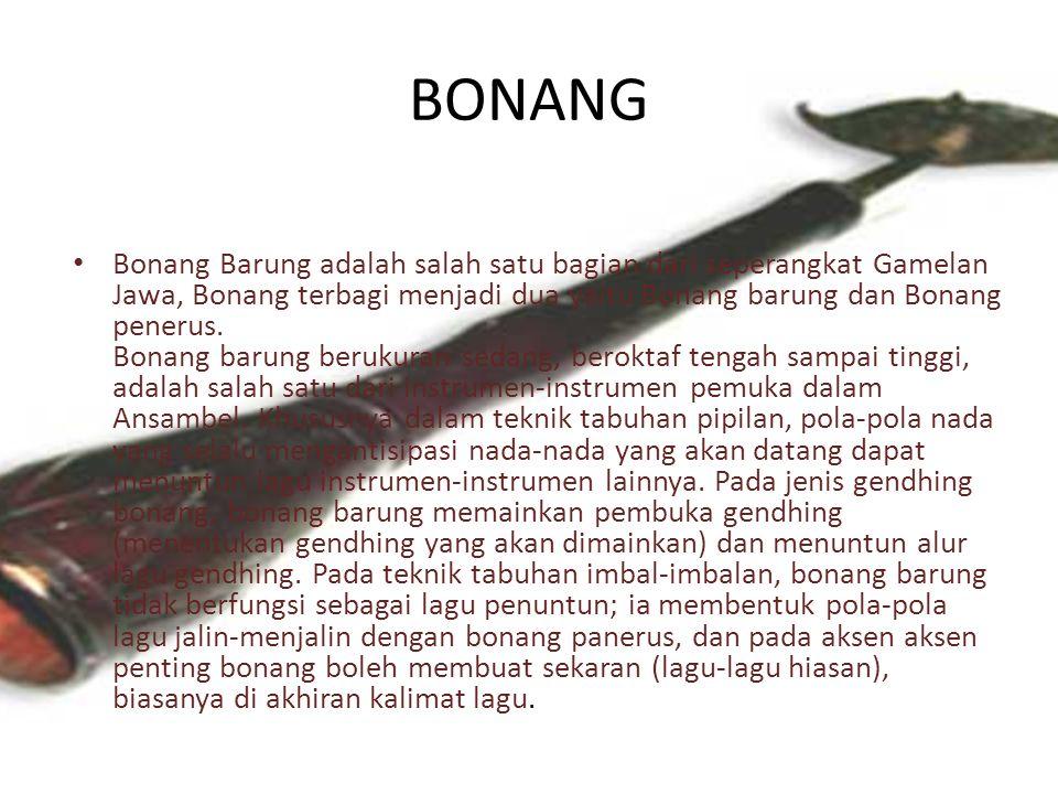 BONANG Bonang Barung adalah salah satu bagian dari seperangkat Gamelan Jawa, Bonang terbagi menjadi dua yaitu Bonang barung dan Bonang penerus. Bonang