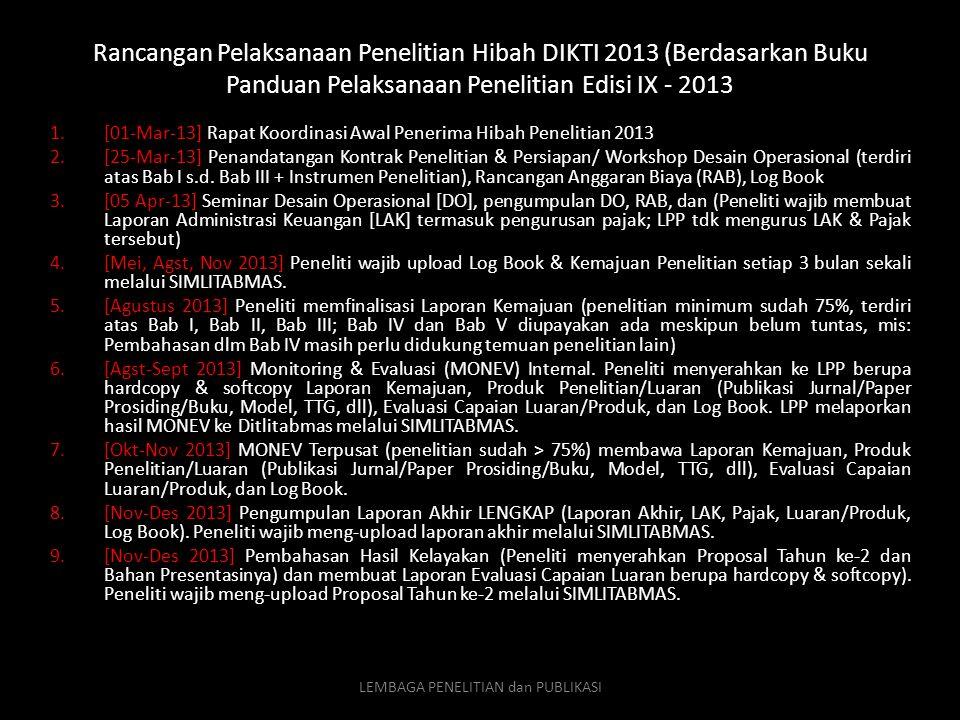 Rancangan Pelaksanaan Penelitian Hibah DIKTI 2013 (Berdasarkan Buku Panduan Pelaksanaan Penelitian Edisi IX - 2013 1.[01-Mar-13] Rapat Koordinasi Awal