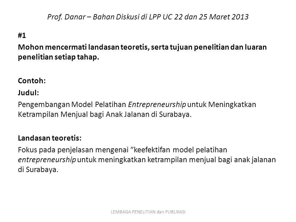 Prof. Danar – Bahan Diskusi di LPP UC 22 dan 25 Maret 2013 #1 Mohon mencermati landasan teoretis, serta tujuan penelitian dan luaran penelitian setiap