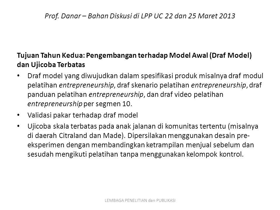 Prof. Danar – Bahan Diskusi di LPP UC 22 dan 25 Maret 2013 Tujuan Tahun Kedua: Pengembangan terhadap Model Awal (Draf Model) dan Ujicoba Terbatas Draf