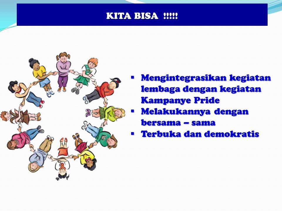 KITA BISA !!!!!  Mengintegrasikan kegiatan lembaga dengan kegiatan Kampanye Pride  Melakukannya dengan bersama – sama  Terbuka dan demokratis