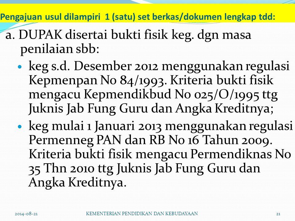 Pengajuan usul dilampiri 1 (satu) set berkas/dokumen lengkap tdd: a. DUPAK disertai bukti fisik keg. dgn masa penilaian sbb: keg s.d. Desember 2012 me