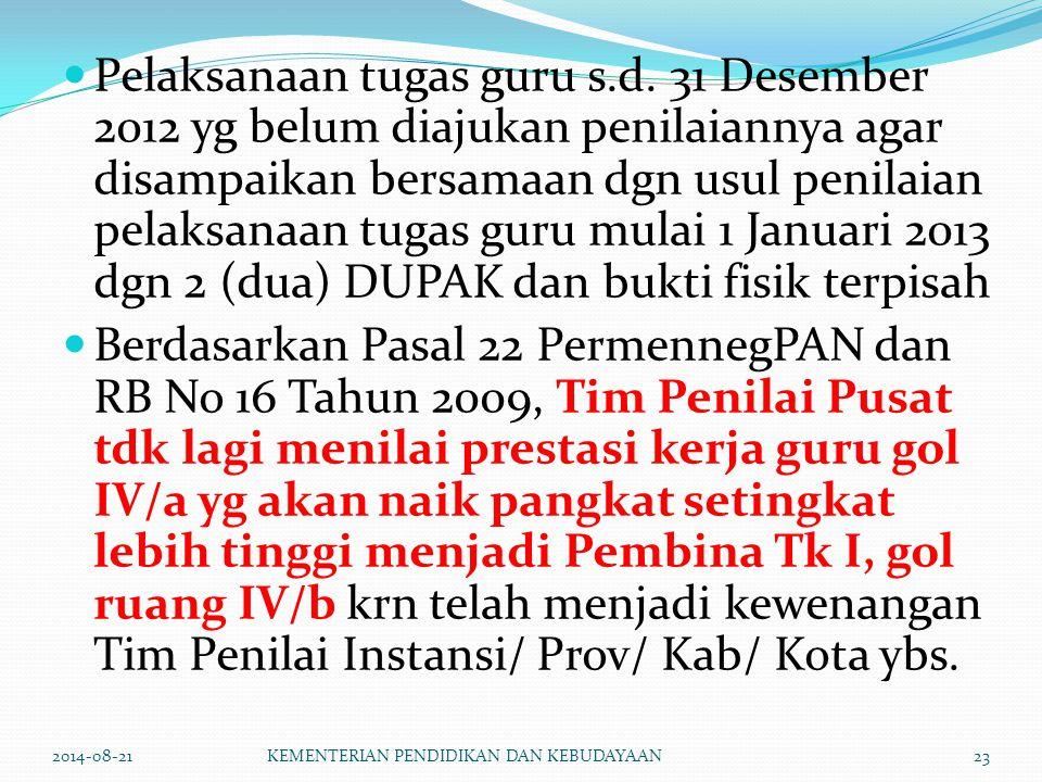 Pelaksanaan tugas guru s.d. 31 Desember 2012 yg belum diajukan penilaiannya agar disampaikan bersamaan dgn usul penilaian pelaksanaan tugas guru mulai