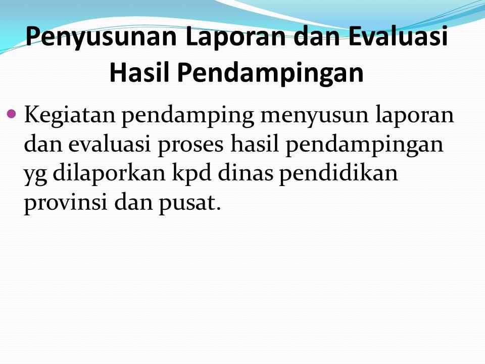 Penyusunan Laporan dan Evaluasi Hasil Pendampingan Kegiatan pendamping menyusun laporan dan evaluasi proses hasil pendampingan yg dilaporkan kpd dinas