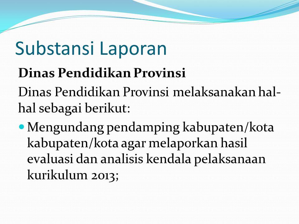 Substansi Laporan Dinas Pendidikan Provinsi Dinas Pendidikan Provinsi melaksanakan hal- hal sebagai berikut: Mengundang pendamping kabupaten/kota kabu
