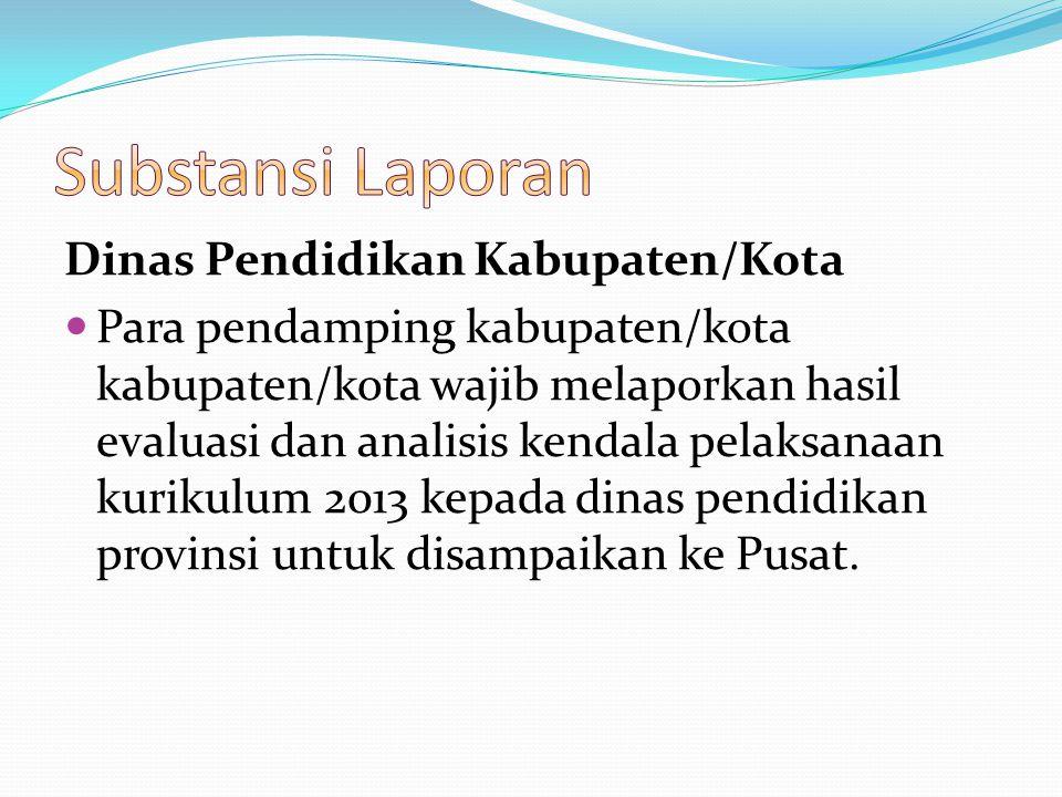 Dinas Pendidikan Kabupaten/Kota Para pendamping kabupaten/kota kabupaten/kota wajib melaporkan hasil evaluasi dan analisis kendala pelaksanaan kurikul