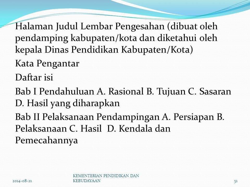 Halaman Judul Lembar Pengesahan (dibuat oleh pendamping kabupaten/kota dan diketahui oleh kepala Dinas Pendidikan Kabupaten/Kota) Kata Pengantar Dafta