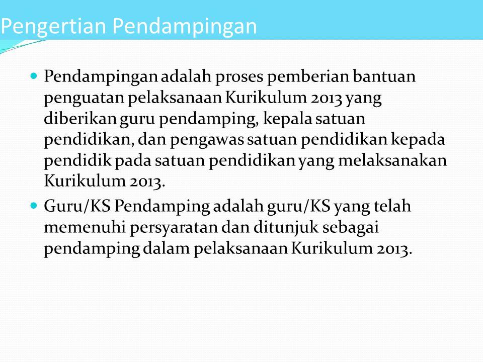 Pendampingan adalah proses pemberian bantuan penguatan pelaksanaan Kurikulum 2013 yang diberikan guru pendamping, kepala satuan pendidikan, dan pengaw