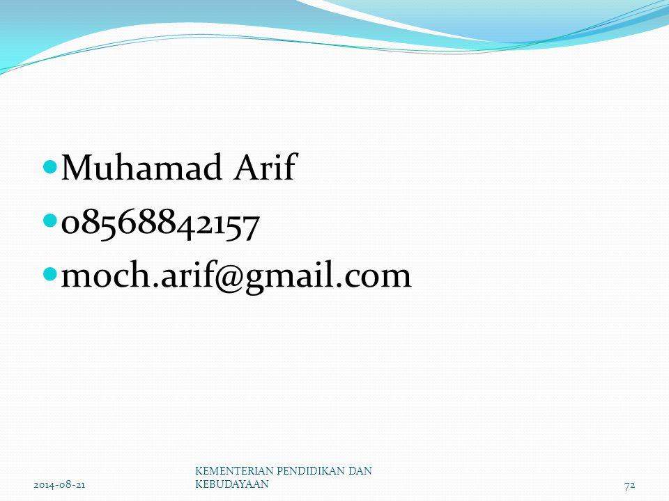 Muhamad Arif 08568842157 moch.arif@gmail.com 2014-08-21 KEMENTERIAN PENDIDIKAN DAN KEBUDAYAAN72