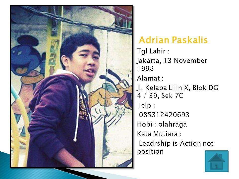 Pascalis Kevin Tgl Lahir : Jakarta, 30 Maret 1999 Alamat : Jl.