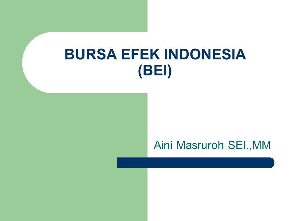 BURSA EFEK INDONESIA (BEI) Aini Masruroh SEI.,MM