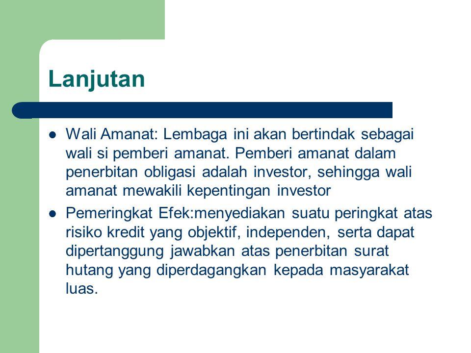 Lanjutan Wali Amanat: Lembaga ini akan bertindak sebagai wali si pemberi amanat. Pemberi amanat dalam penerbitan obligasi adalah investor, sehingga wa
