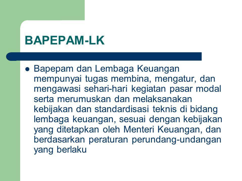 BAPEPAM-LK Bapepam dan Lembaga Keuangan mempunyai tugas membina, mengatur, dan mengawasi sehari-hari kegiatan pasar modal serta merumuskan dan melaksanakan kebijakan dan standardisasi teknis di bidang lembaga keuangan, sesuai dengan kebijakan yang ditetapkan oleh Menteri Keuangan, dan berdasarkan peraturan perundang-undangan yang berlaku