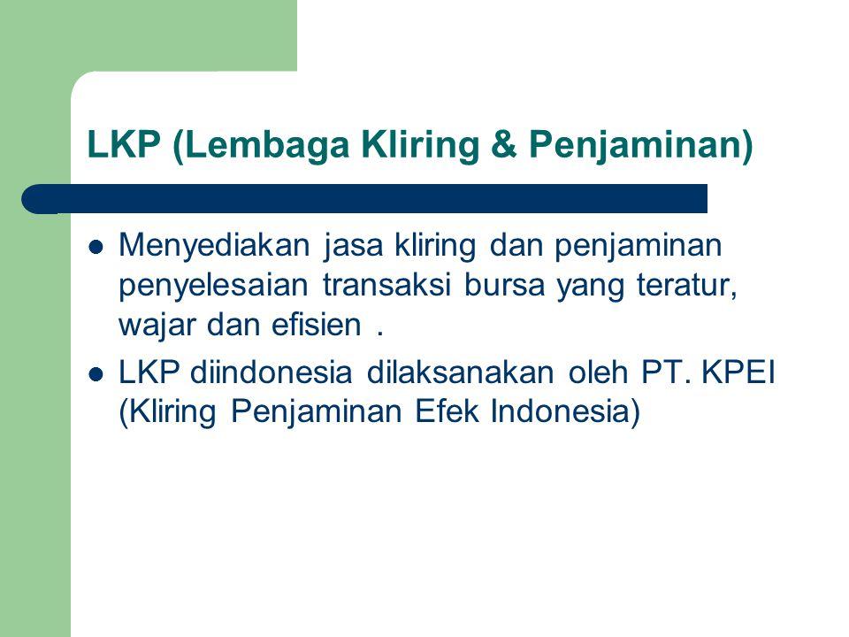 LKP (Lembaga Kliring & Penjaminan) Menyediakan jasa kliring dan penjaminan penyelesaian transaksi bursa yang teratur, wajar dan efisien. LKP diindones