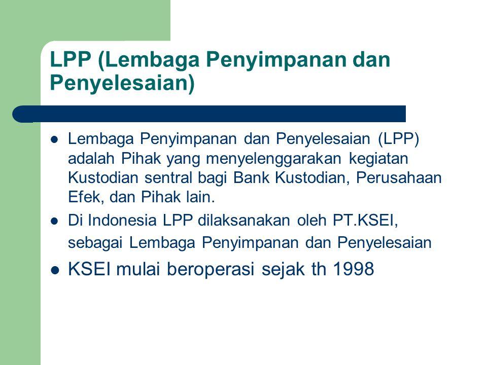 LPP (Lembaga Penyimpanan dan Penyelesaian) Lembaga Penyimpanan dan Penyelesaian (LPP) adalah Pihak yang menyelenggarakan kegiatan Kustodian sentral bagi Bank Kustodian, Perusahaan Efek, dan Pihak lain.