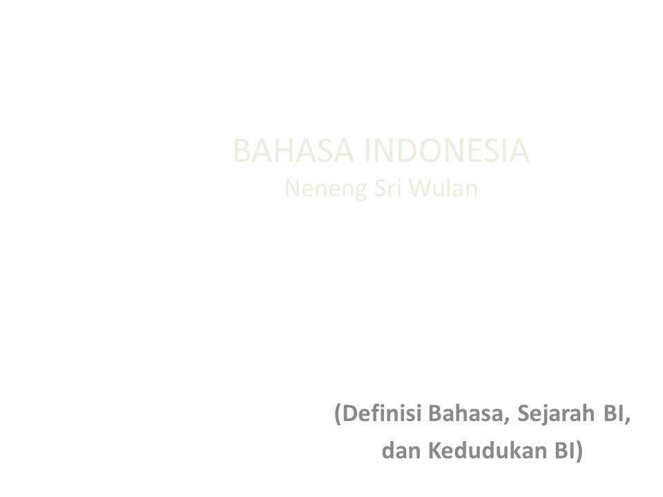 BAHASA INDONESIA Neneng Sri Wulan (Definisi Bahasa, Sejarah BI, dan Kedudukan BI)