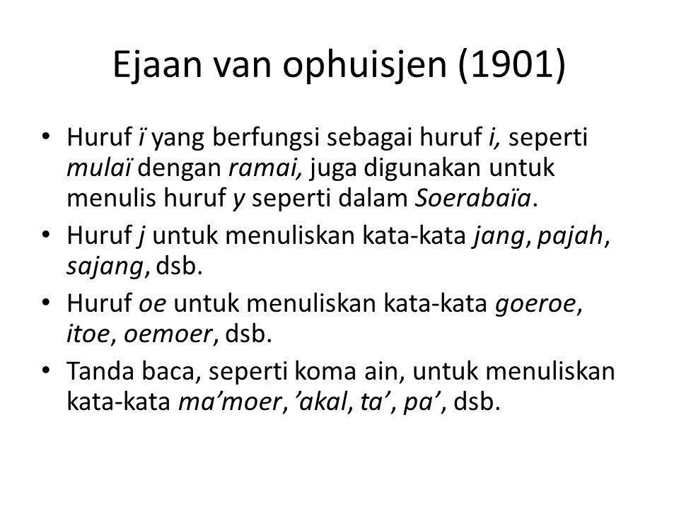 Ejaan van ophuisjen (1901) Huruf ï yang berfungsi sebagai huruf i, seperti mulaï dengan ramai, juga digunakan untuk menulis huruf y seperti dalam Soer