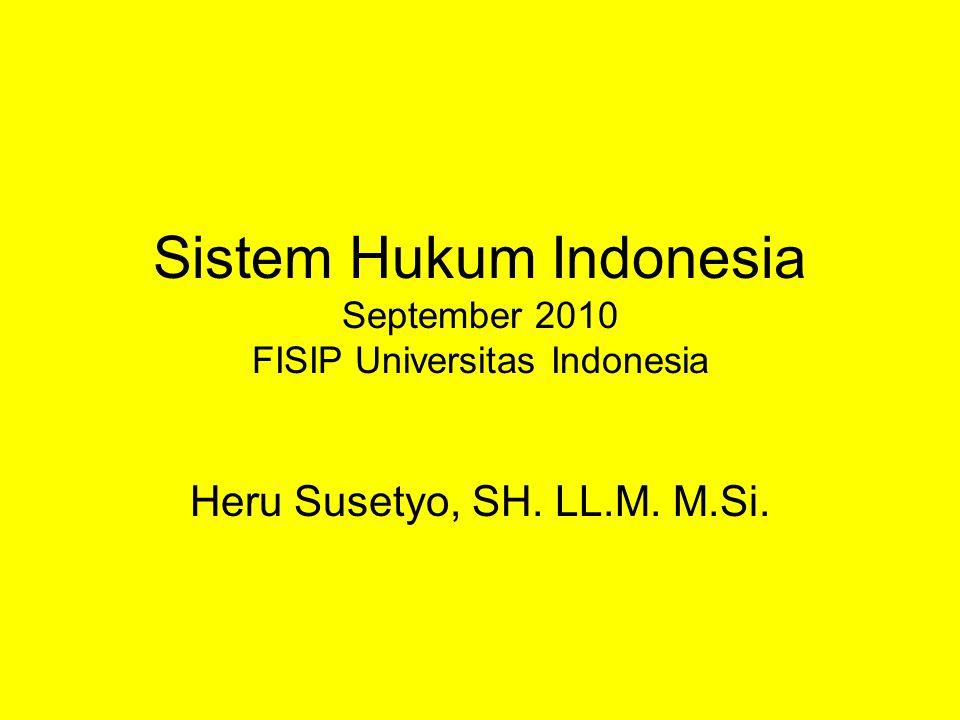Sistem Hukum Indonesia September 2010 FISIP Universitas Indonesia Heru Susetyo, SH. LL.M. M.Si.