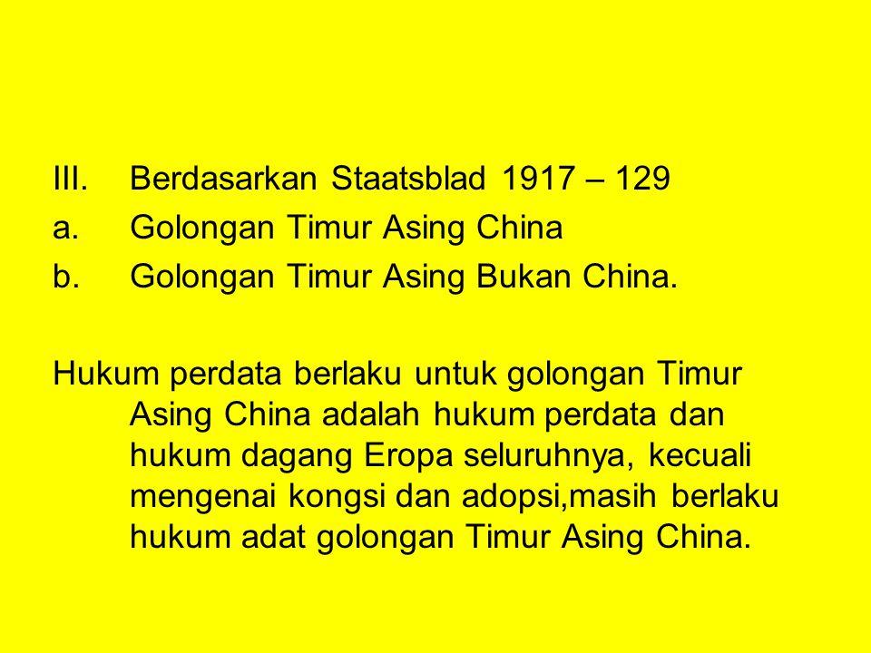III.Berdasarkan Staatsblad 1917 – 129 a.Golongan Timur Asing China b.Golongan Timur Asing Bukan China.