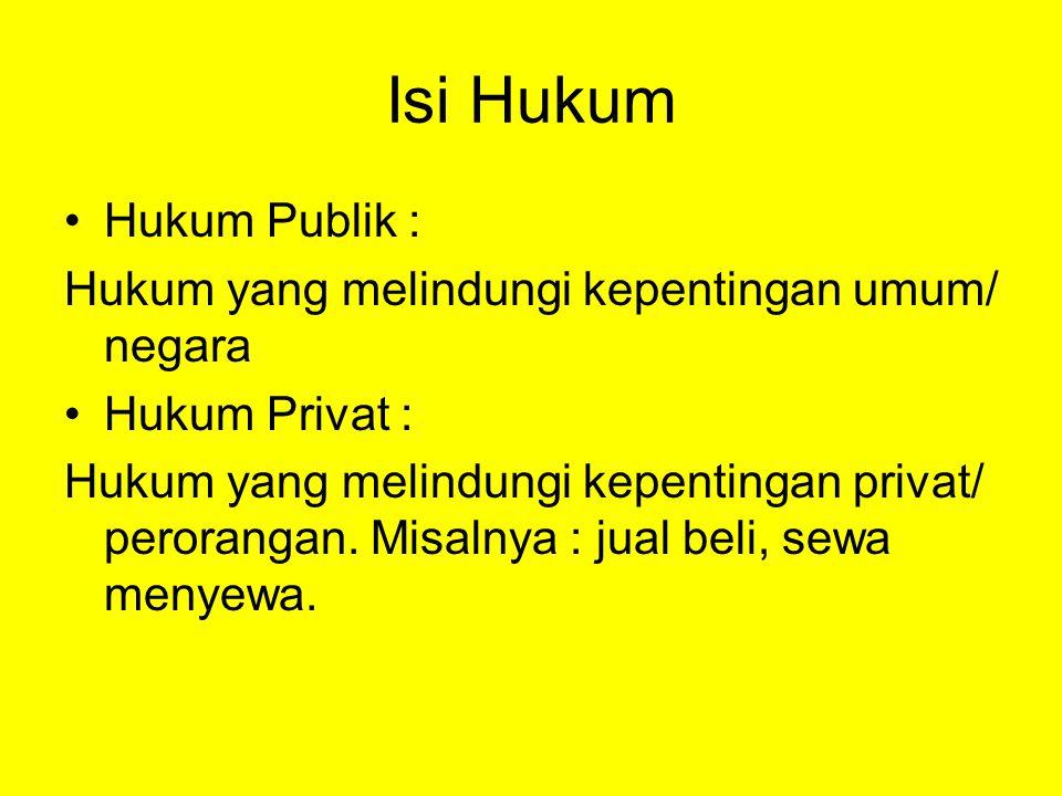 Isi Hukum Hukum Publik : Hukum yang melindungi kepentingan umum/ negara Hukum Privat : Hukum yang melindungi kepentingan privat/ perorangan.