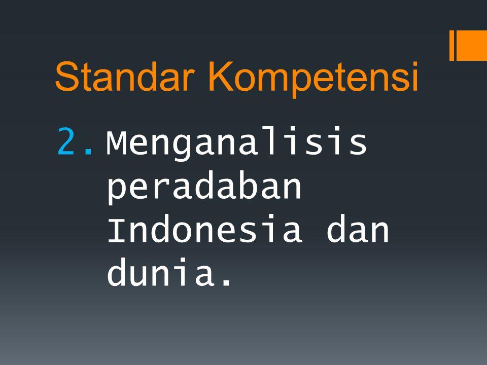 Mengidentifikasi peradaban awal masyarakat di dunia yang berpengaruh terhadap peradaban Indonesia Kompetensi Dasar 2.1.