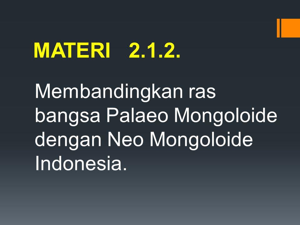 MATERI 2.1.2. Membandingkan ras bangsa Palaeo Mongoloide dengan Neo Mongoloide Indonesia.