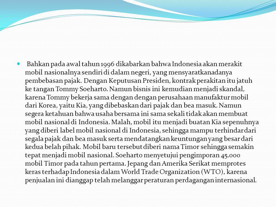 Bahkan pada awal tahun 1996 dikabarkan bahwa Indonesia akan merakit mobil nasionalnya sendiri di dalam negeri, yang mensyaratkanadanya pembebasan paja