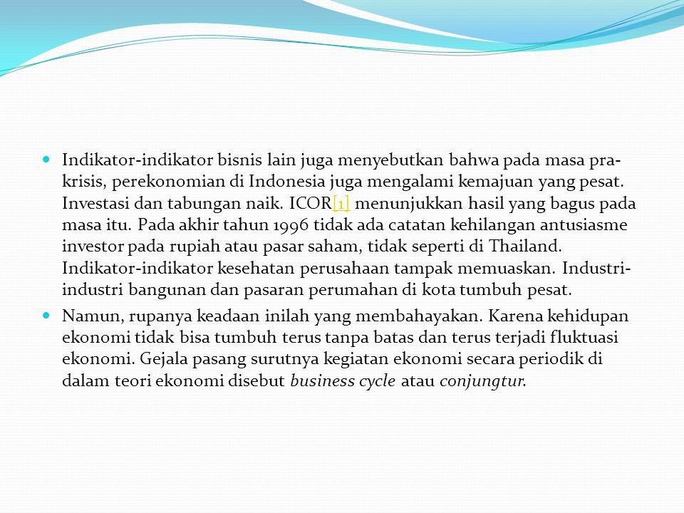 Indikator-indikator bisnis lain juga menyebutkan bahwa pada masa pra- krisis, perekonomian di Indonesia juga mengalami kemajuan yang pesat. Investasi