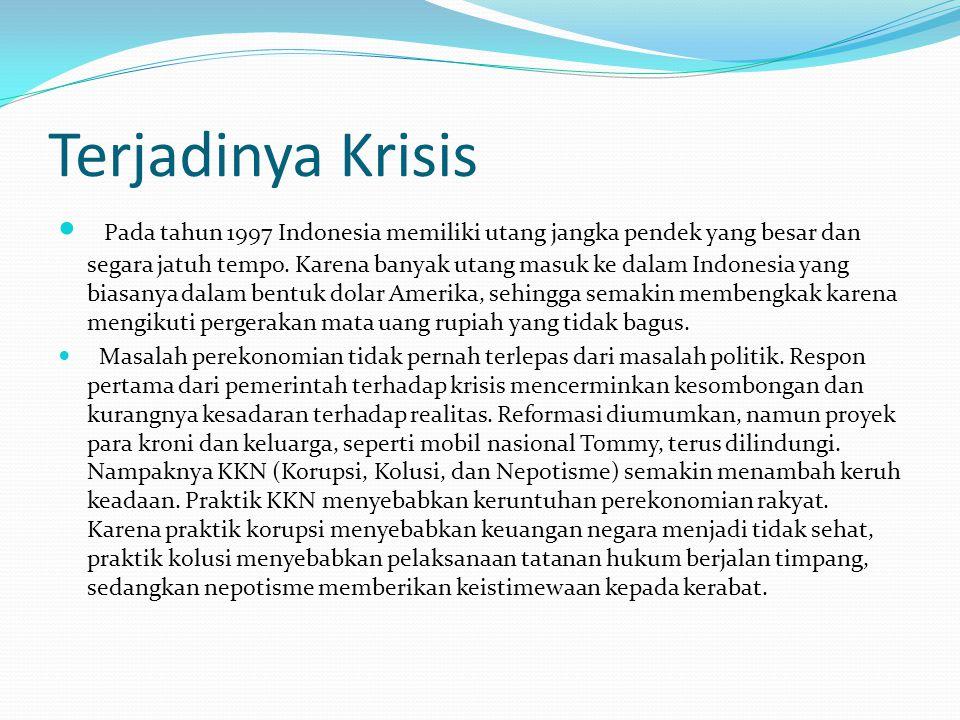 Terjadinya Krisis Pada tahun 1997 Indonesia memiliki utang jangka pendek yang besar dan segara jatuh tempo. Karena banyak utang masuk ke dalam Indones