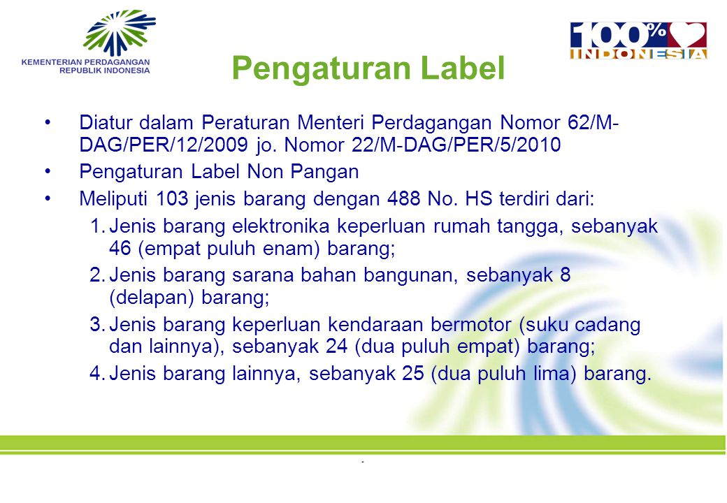 Pengaturan Label Diatur dalam Peraturan Menteri Perdagangan Nomor 62/M- DAG/PER/12/2009 jo.
