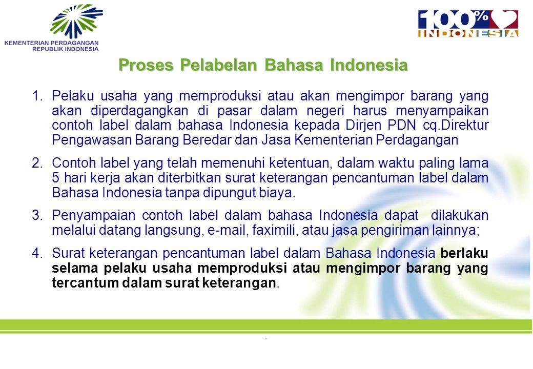 Proses Pelabelan Bahasa Indonesia 1.Pelaku usaha yang memproduksi atau akan mengimpor barang yang akan diperdagangkan di pasar dalam negeri harus meny