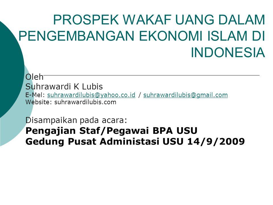 PROSPEK WAKAF UANG DALAM PENGEMBANGAN EKONOMI ISLAM DI INDONESIA Oleh Suhrawardi K Lubis E-Mel: suhrawardilubis@yahoo.co.id / suhrawardilubis@gmail.co