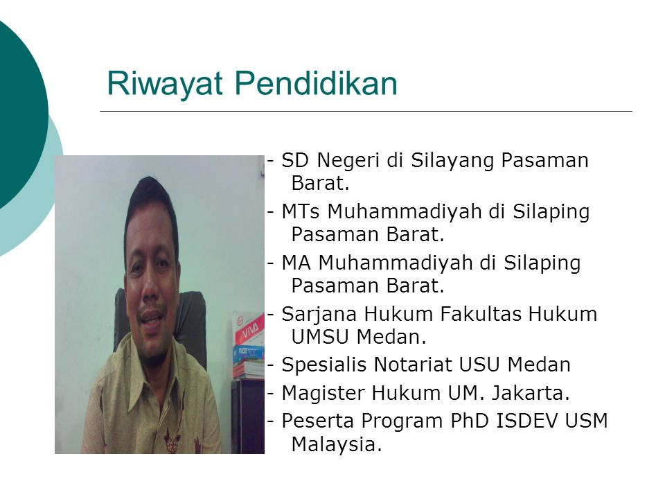 Riwayat Pendidikan - SD Negeri di Silayang Pasaman Barat. - MTs Muhammadiyah di Silaping Pasaman Barat. - MA Muhammadiyah di Silaping Pasaman Barat. -
