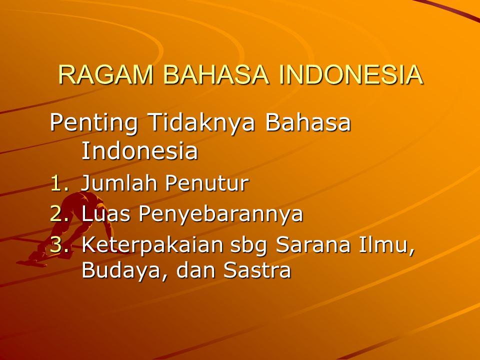Jumlah Penutur Ada 3 bahasa di Indonesia Bahasa Indonesia (BI) Bahasa daerah (BD) Bahasa asing (BA) BI sbg bahasa ibu tidak banyak BD sbg bahasa ibu banyak BA sbg bahasa ibu sedikit sekali.