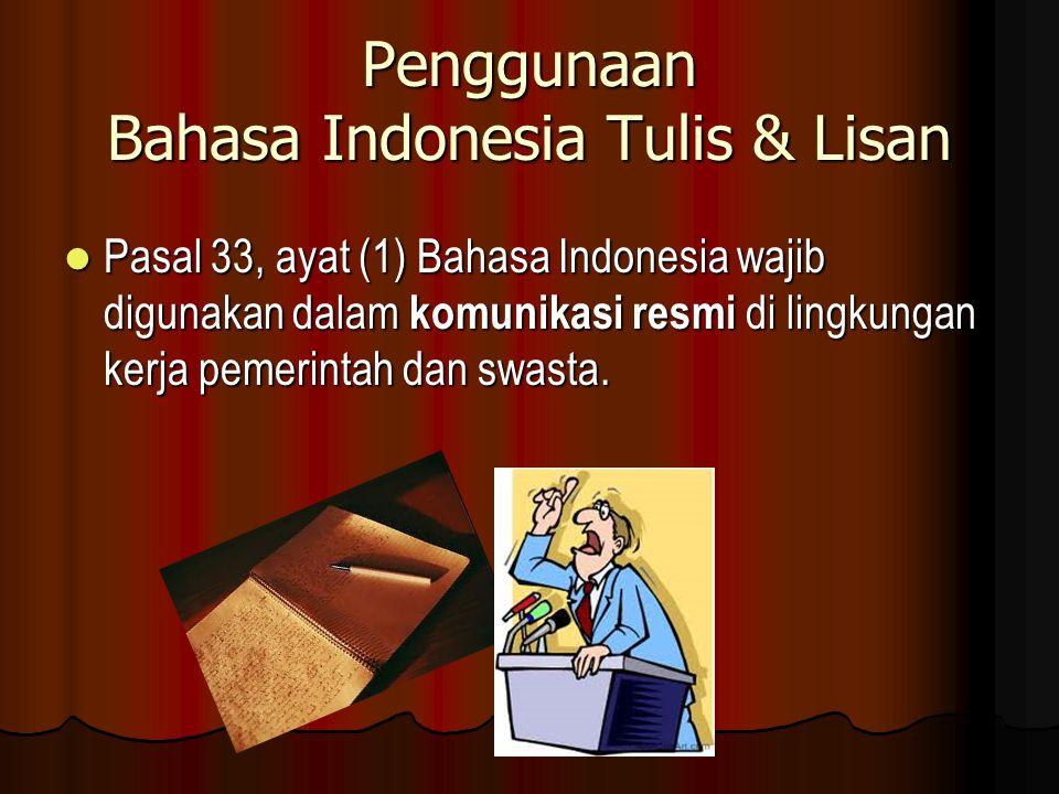 Penggunaan Bahasa Indonesia Tulis & Lisan Pasal 33, ayat (1) Bahasa Indonesia wajib digunakan dalam komunikasi resmi di lingkungan kerja pemerintah da