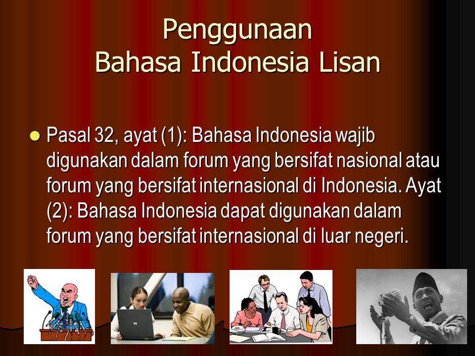 Penggunaan Bahasa Indonesia Lisan Pasal 32, ayat (1): Bahasa Indonesia wajib digunakan dalam forum yang bersifat nasional atau forum yang bersifat internasional di Indonesia.