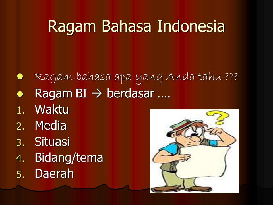 Ragam Bahasa Indonesia Ragam bahasa apa yang Anda tahu ??? Ragam bahasa apa yang Anda tahu ??? Ragam BI  berdasar …. Ragam BI  berdasar …. 1. Waktu