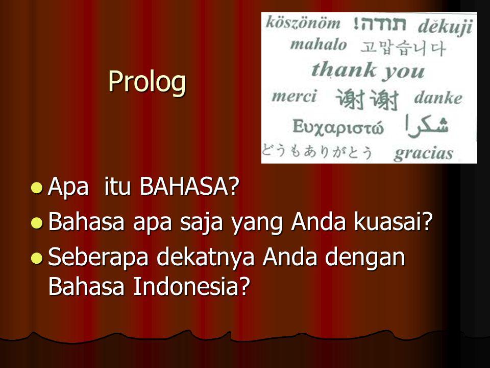 Prolog Apa itu BAHASA? Apa itu BAHASA? Bahasa apa saja yang Anda kuasai? Bahasa apa saja yang Anda kuasai? Seberapa dekatnya Anda dengan Bahasa Indone