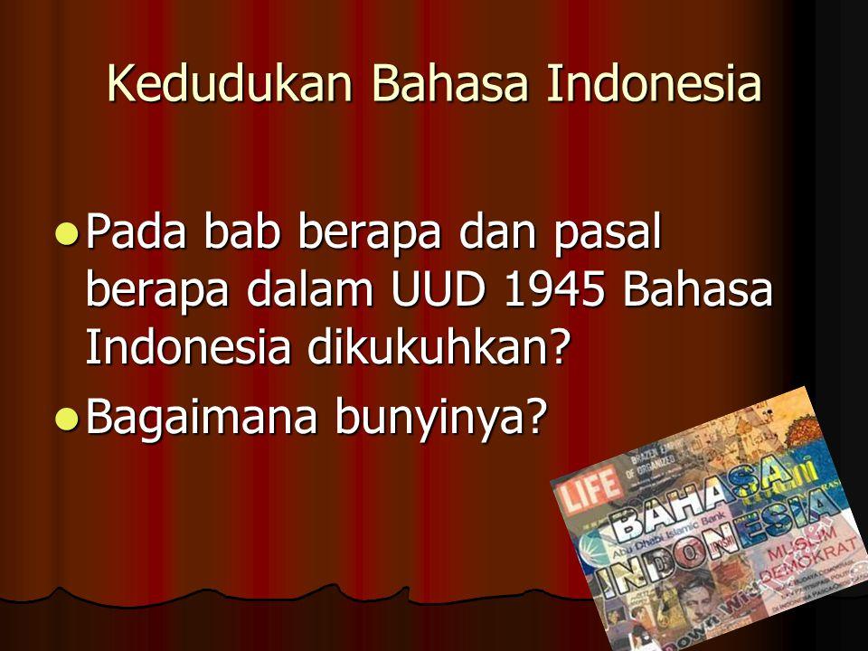 Kedudukan BI Bab XV, pasal 36  Bahasa negara adalah bahasa Indonesia Bab XV, pasal 36  Bahasa negara adalah bahasa Indonesia Kedudukan: 1.