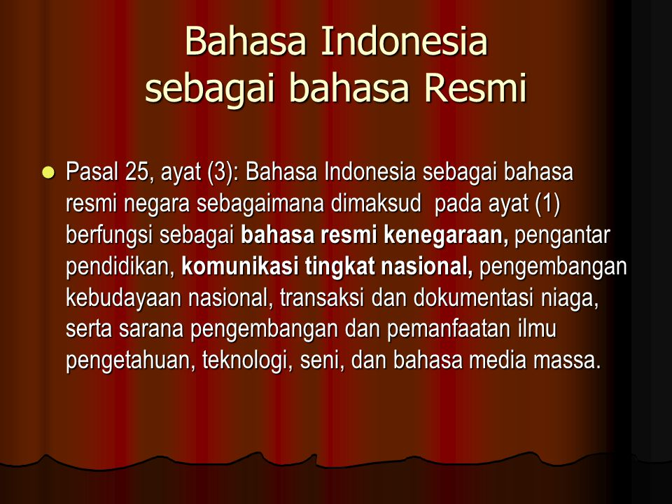 Penggunaan Bahasa Indonesia Tulis (1) Pasal 31, ayat (1): Bahasa Indonesia wajib digunakan dalam nota kesepahaman atau perjanjian yang melibatkan lembaga negara, instansi pemerintah RI, lembaga swasta Indonesia atau perseorangan warga negara Indonesia.