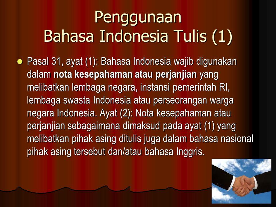 Penggunaan Bahasa Indonesia Tulis (1) Pasal 31, ayat (1): Bahasa Indonesia wajib digunakan dalam nota kesepahaman atau perjanjian yang melibatkan lemb