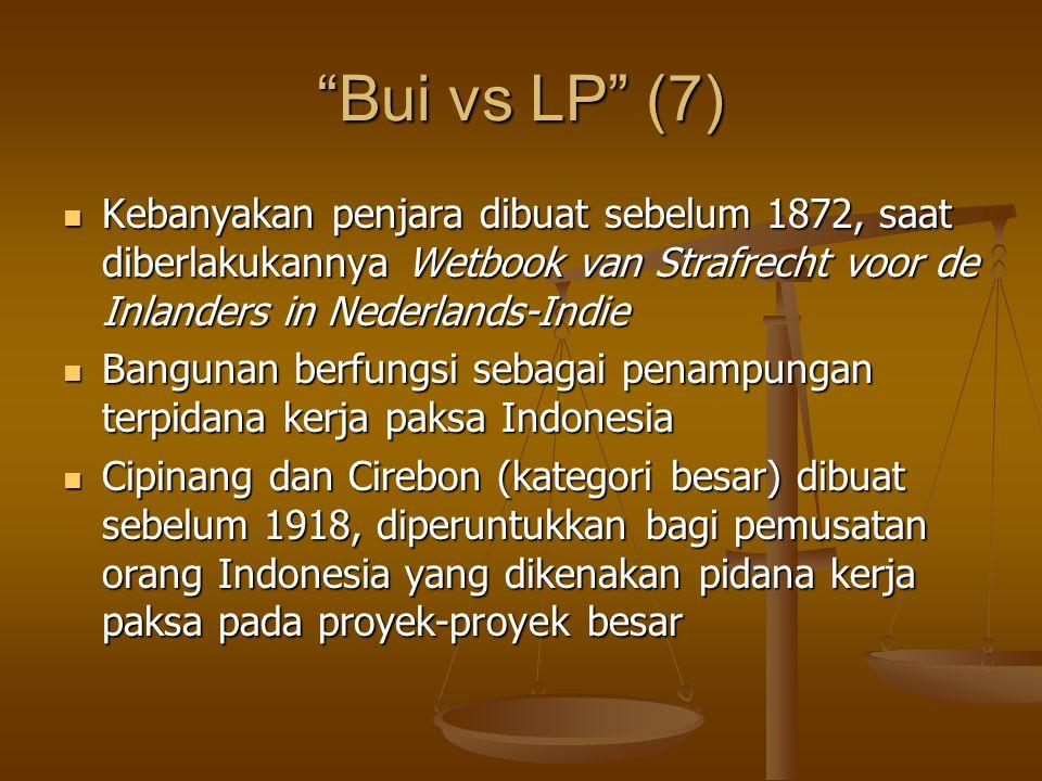 """Bui vs LP"" (7) Kebanyakan penjara dibuat sebelum 1872, saat diberlakukannya Wetbook van Strafrecht voor de Inlanders in Nederlands-Indie Kebanyakan p"