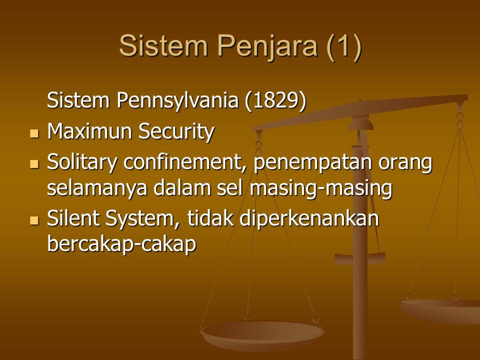 Sistem Penjara (2) Auburn System Prinsip dasarnya sama dengan Pennsylvania System Prinsip dasarnya sama dengan Pennsylvania System Hanya diberikan izin berkumpul siang hari, namun tidak boleh bercakap-cakap satu dengan lain Hanya diberikan izin berkumpul siang hari, namun tidak boleh bercakap-cakap satu dengan lain Kaki dirantai Kaki dirantai