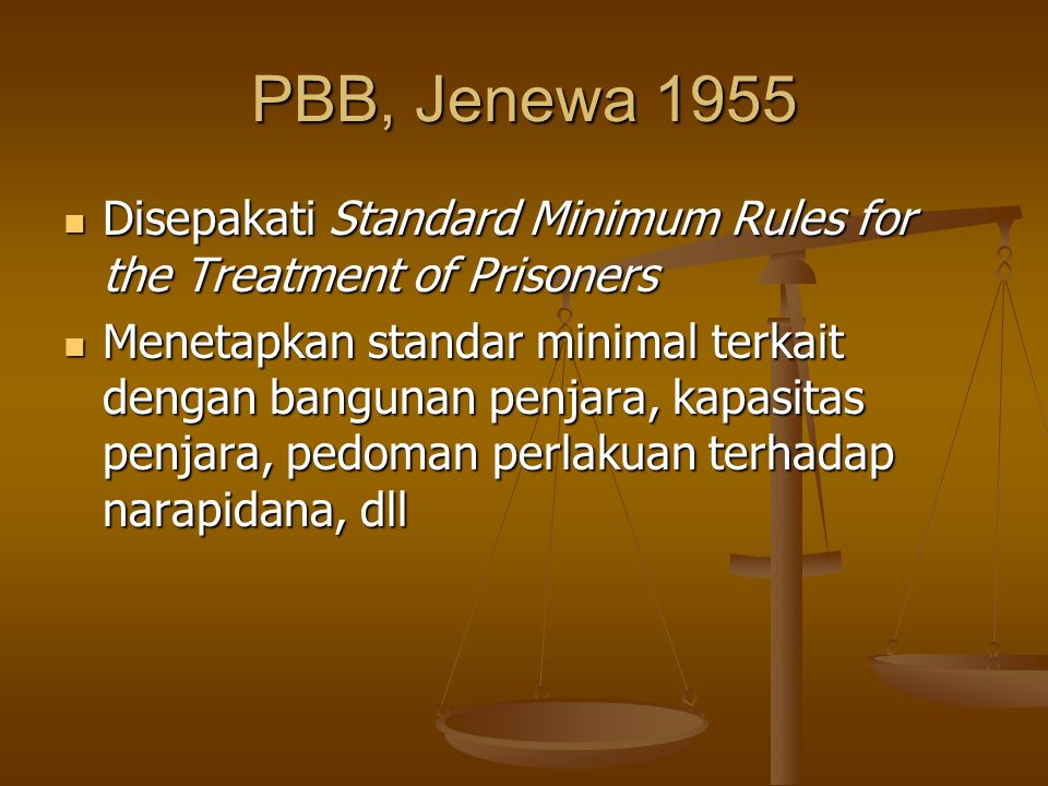 PBB, Jenewa 1955 Disepakati Standard Minimum Rules for the Treatment of Prisoners Disepakati Standard Minimum Rules for the Treatment of Prisoners Men
