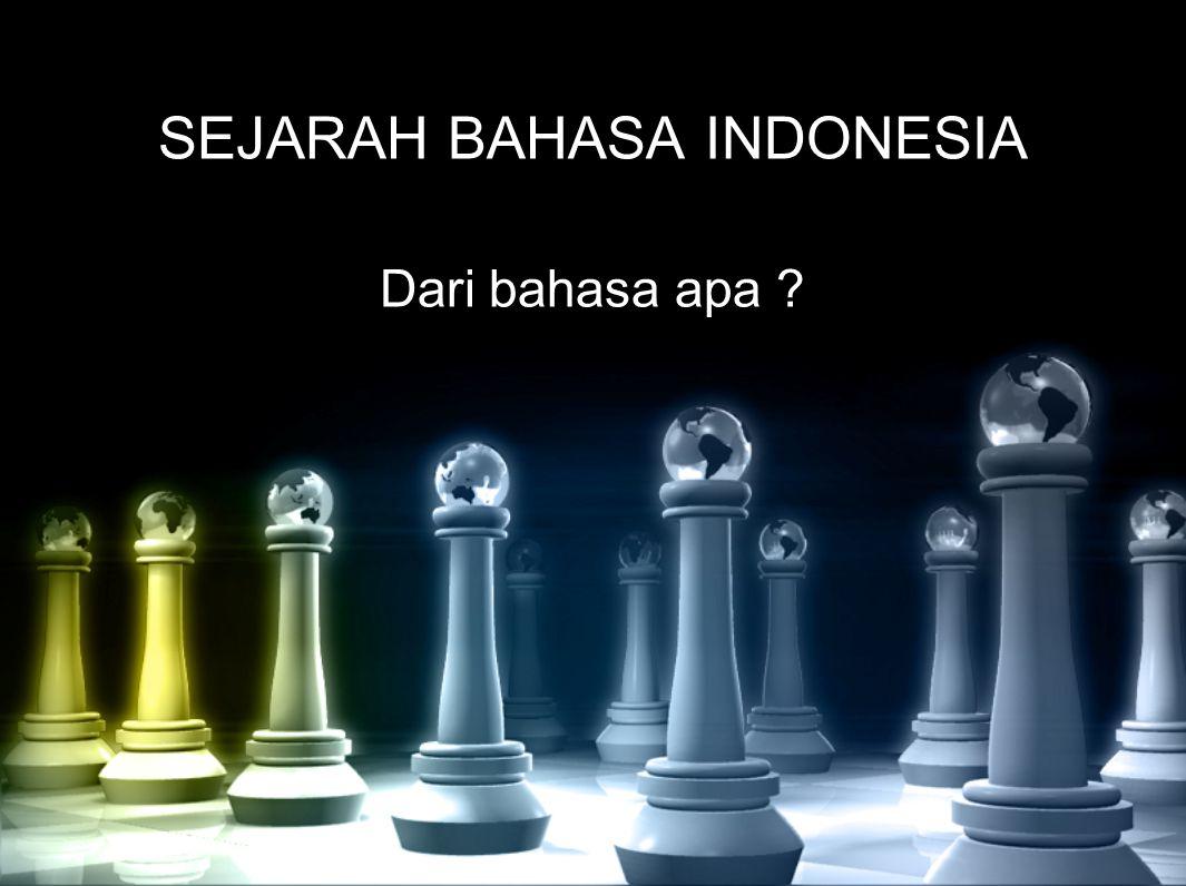 SEJARAH BAHASA INDONESIA Dari bahasa apa ?